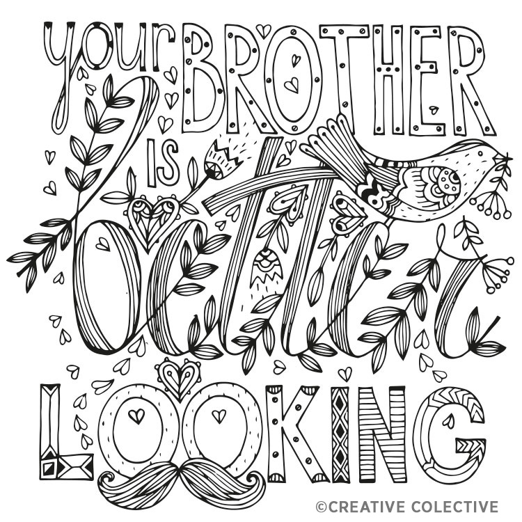 "Free Coloring Page from the Have a Nice Life Asshole: Breakup Stress Reliever Adult Coloring Book by Creative Collective ""Your Brother Is Better Looking"""