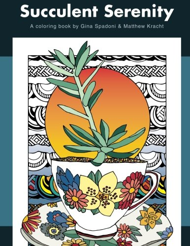 Succulent Serenity: A Coloring Book Paperback – December 1, 2015 by Gina Spadoni (Author), Matthew Kracht (Contributor)